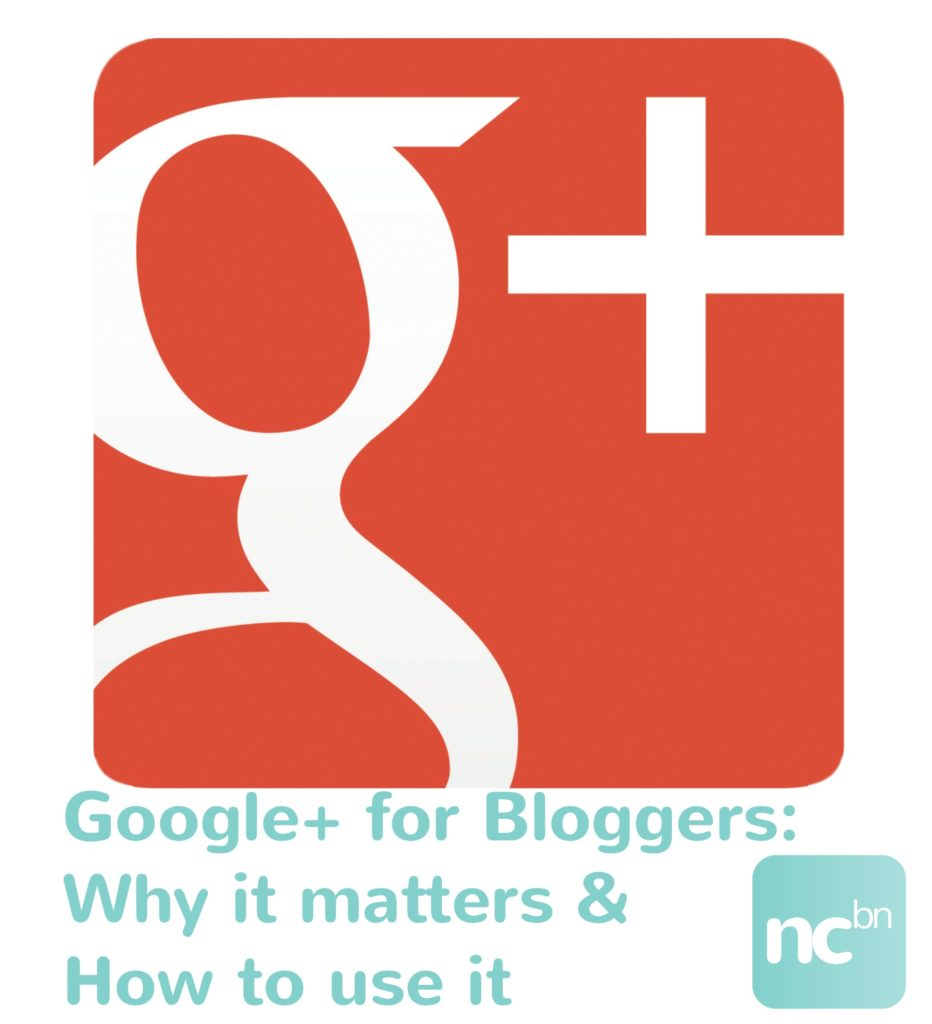 Google+ for Bloggers: Why it matters & how to use it