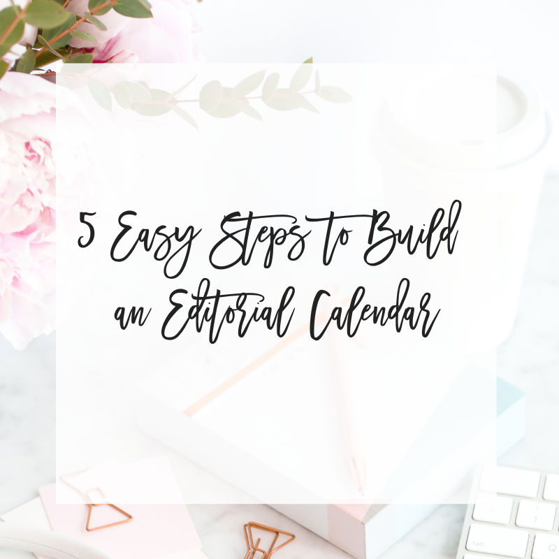 5 (Easy) Steps to Build an Editorial Calendar
