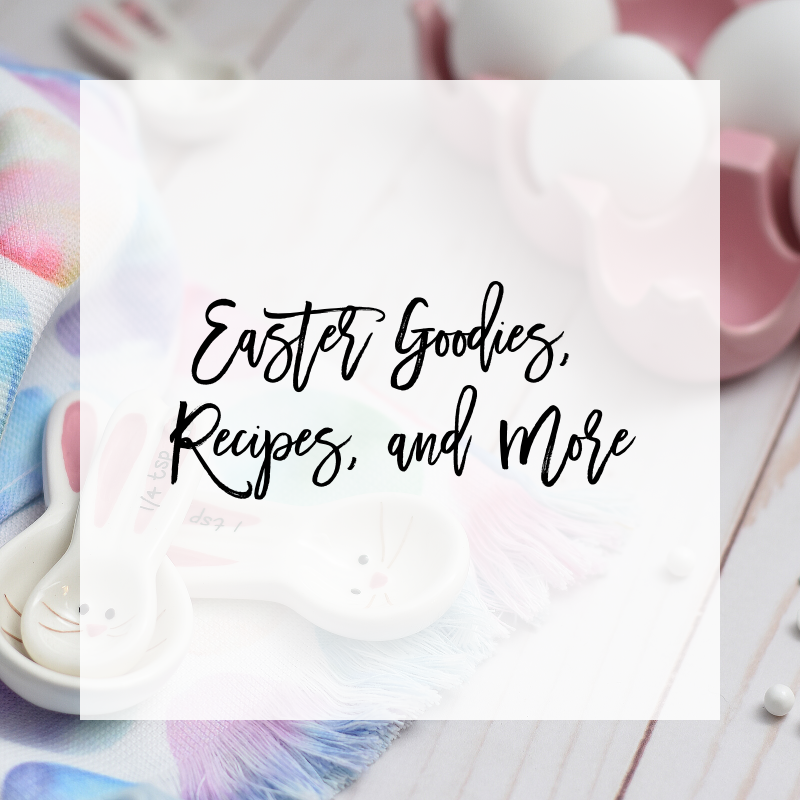 Easter Round-Up: Easter Goodies, Recipes, and More!