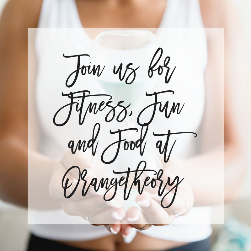 Join us for Fitness, Fun and Food at Orangetheory