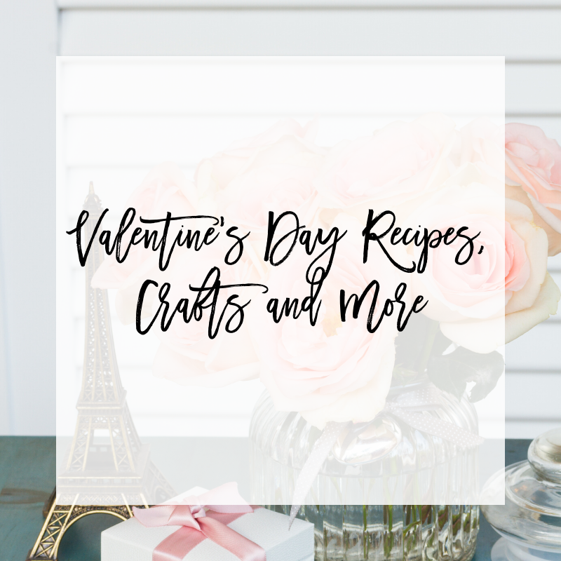 21 Valentine's Day Recipes, Crafts and More!