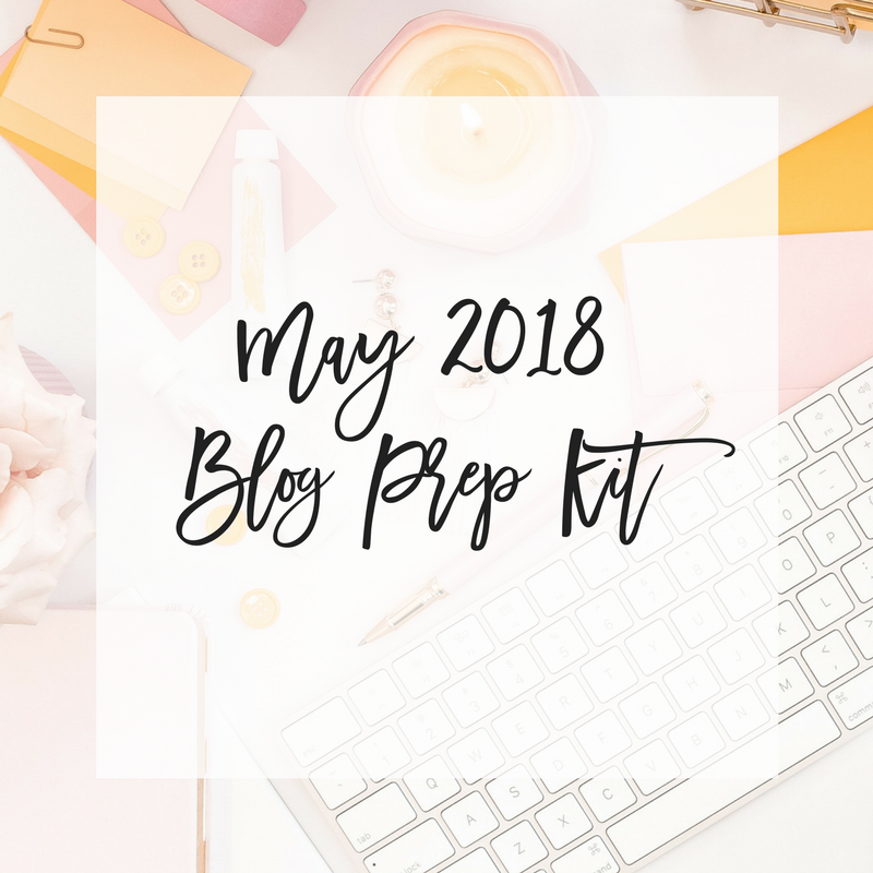 Your Must-Have May 2018 Blog Prep Kit